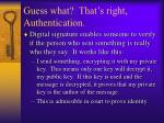 guess what that s right authentication