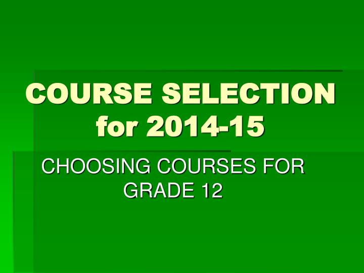 course selection for 2014 15 n.