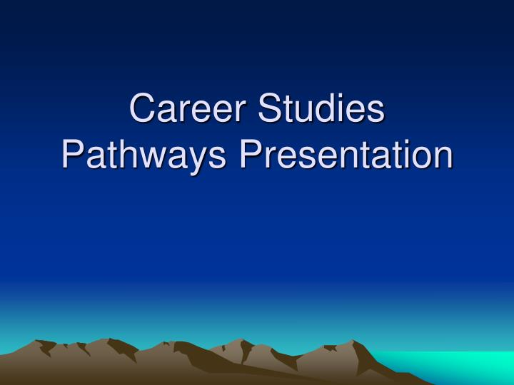 career studies pathways presentation n.