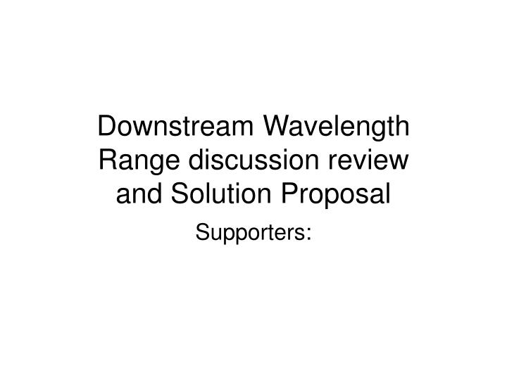 downstream wavelength range discussion review and solution proposal n.