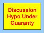 discussion hypo under guaranty