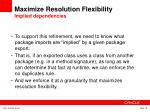 maximize resolution flexibility implied dependencies