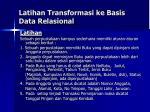 latihan transformasi ke basis data relasional