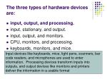 the three types of hardware devices are1