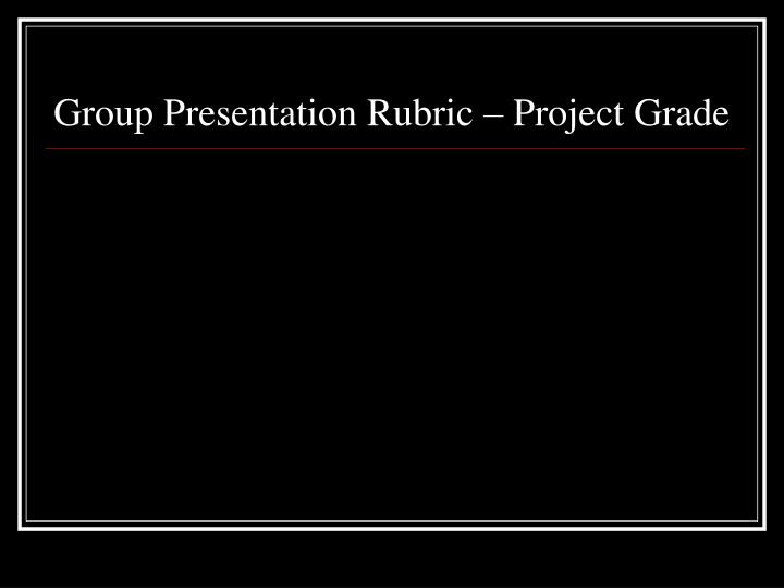 Group Presentation Rubric – Project Grade