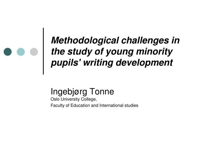 methodological challenges in the study of young minority pupils writing development n.