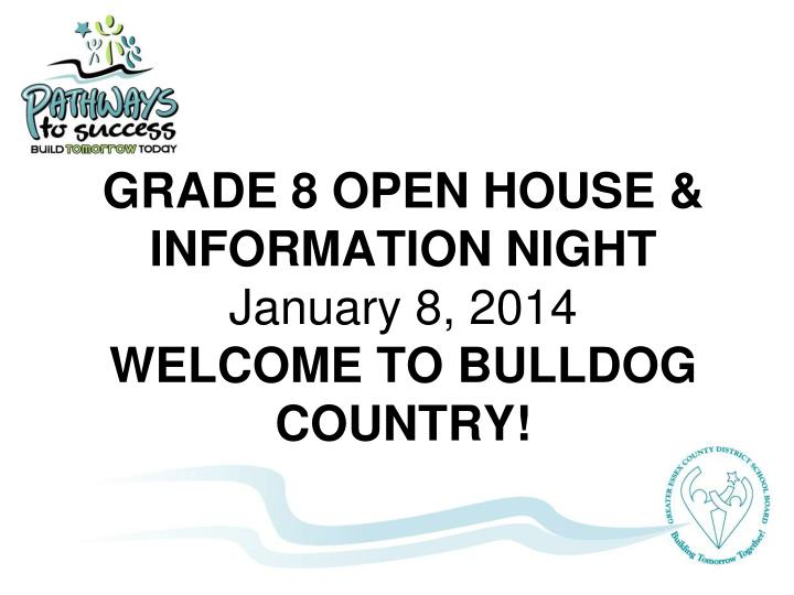 Grade 8 open house information night january 8 2014 welcome to bulldog country