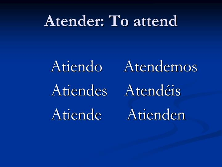 Atender: To attend