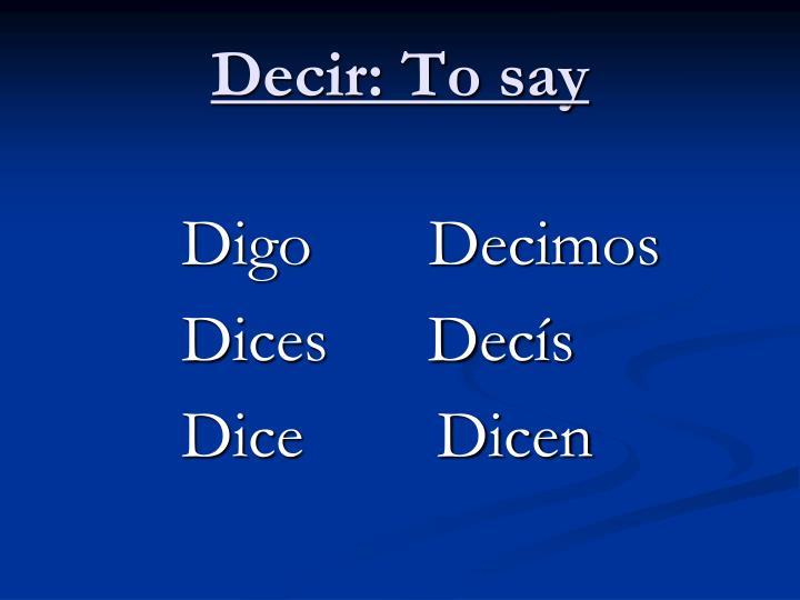 Decir to say