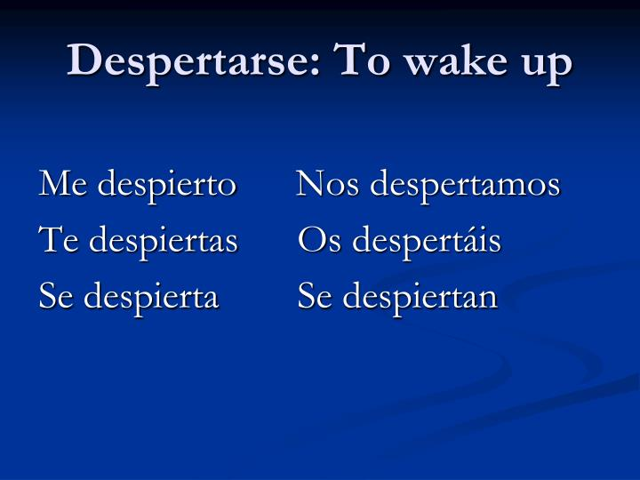 Despertarse: To wake up