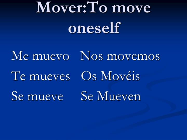 Mover:To move oneself