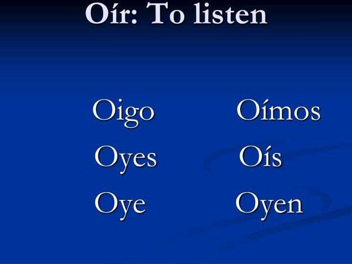 Oír: To listen