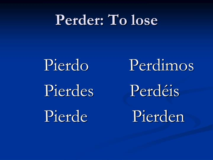 Perder: To lose