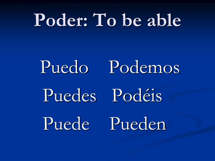 Poder: To be able