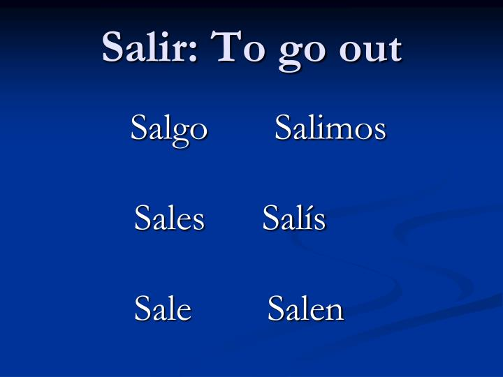 Salir: To go out