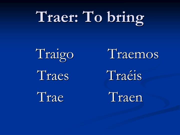 Traer: To bring
