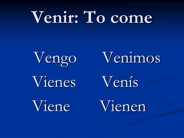 Venir: To come