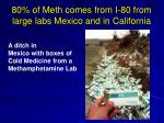 80 of meth comes from i 80 from large labs mexico and in california