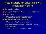 acute therapy for chest pain with methamphetamine