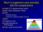 much is supportive care and deal with the complications