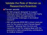 validate the role of women as researchers scientists