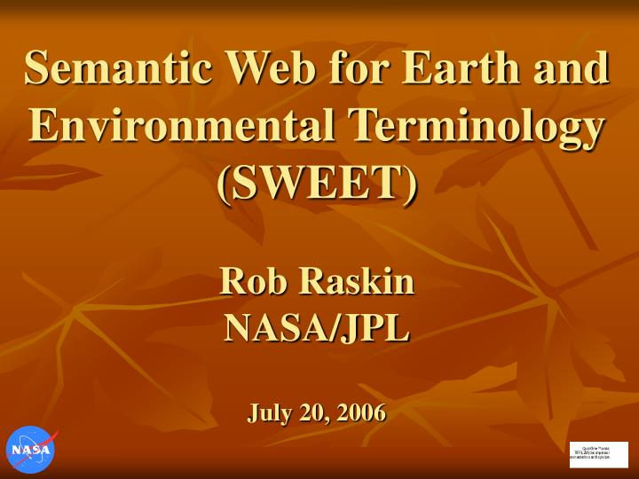 semantic web for earth and environmental terminology sweet rob raskin nasa jpl july 20 2006 n.