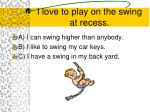 i love to play on the swing at recess