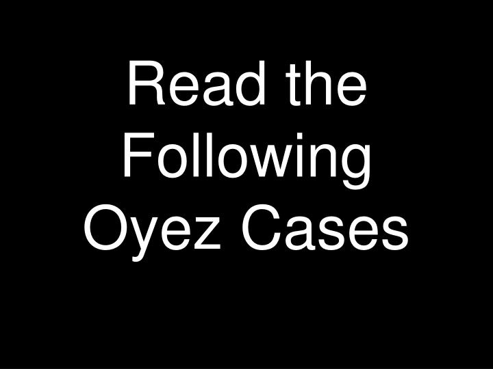 read the following oyez cases n.