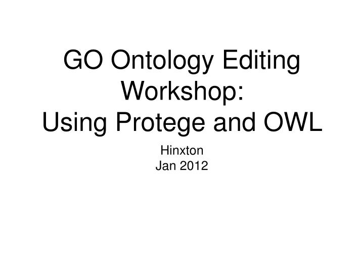 go ontology editing workshop using protege and owl n.