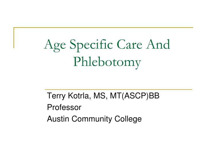 age specific care and phlebotomy n.