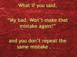 what if you said my bad won t make that mistake again and you don t repeat the same mistake