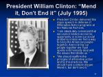 president william clinton mend it don t end it july 1995