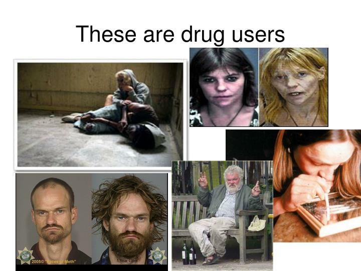 These are drug users