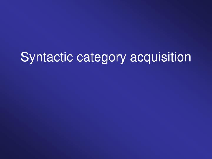 syntactic category acquisition n.
