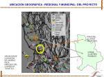 ubicaci n geografica regional y municipal del proyecto