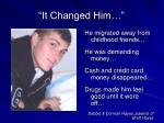 it changed him
