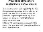 preventing atmospheric contamination of weld area