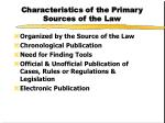 characteristics of the primary sources of the law