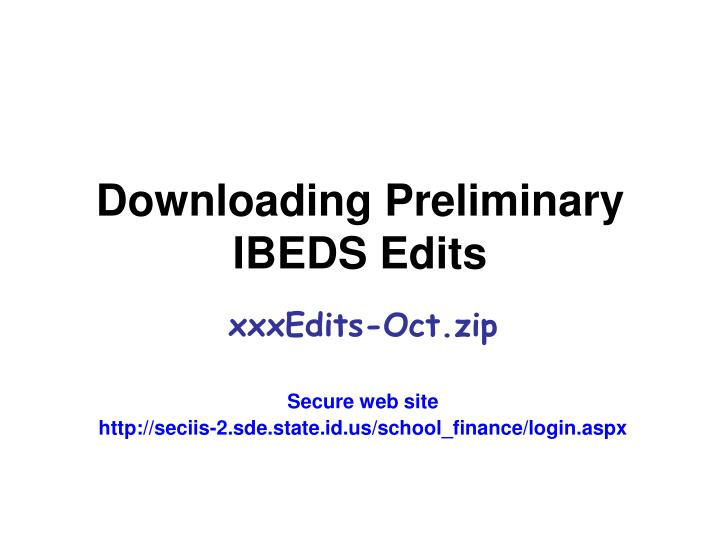 downloading preliminary ibeds edits n.