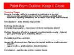 point form outline keep it close