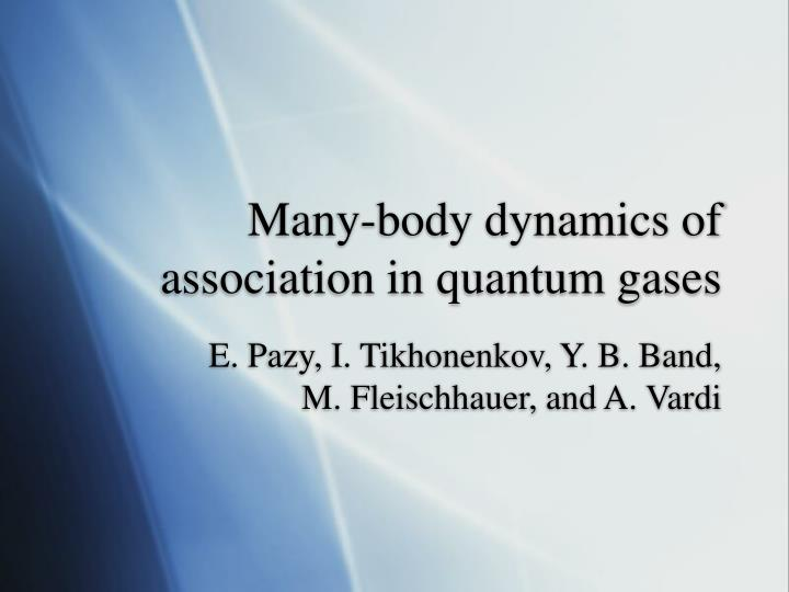 many body dynamics of association in quantum gases n.