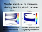 number statistics on resonance starting from the atomic vacuum