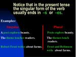 notice that in the present tense the singular form of the verb usually ends in s or es