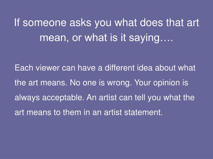 if someone asks you what does that art mean or what is it saying n.