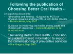 following the publication of choosing better oral health