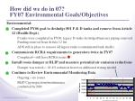 how did we do in 07 fy07 environmental goals objectives