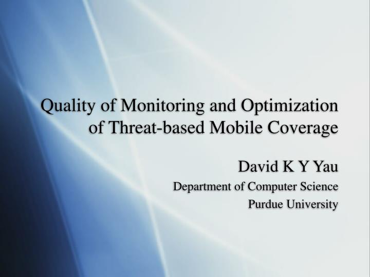 quality of monitoring and optimization of threat based mobile coverage n.
