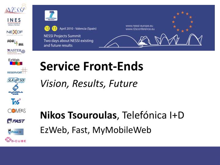 Service front ends vision results future nikos tsouroulas telef nica i d ezweb fast mymobileweb