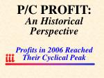 p c profit an historical perspective profits in 2006 reached their cyclical peak
