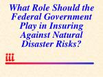 what role should the federal government play in insuring against natural disaster risks